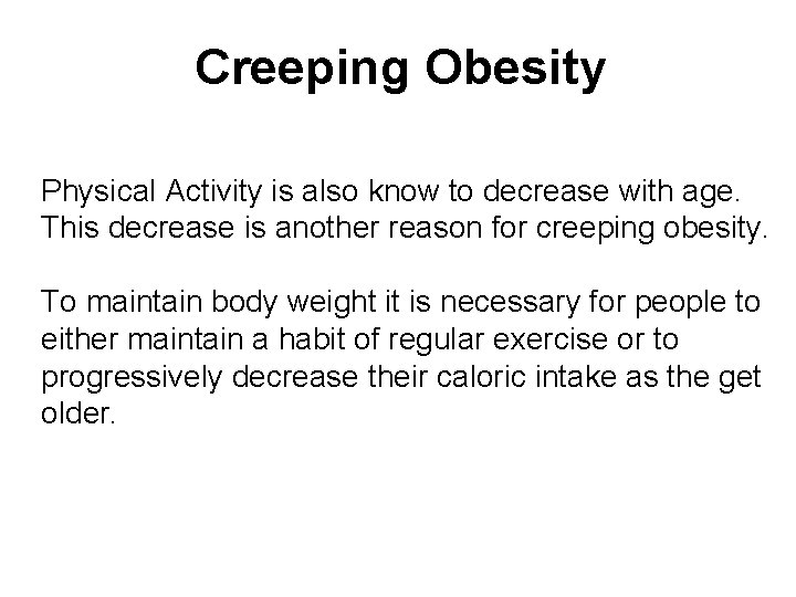Creeping Obesity Physical Activity is also know to decrease with age. This decrease is