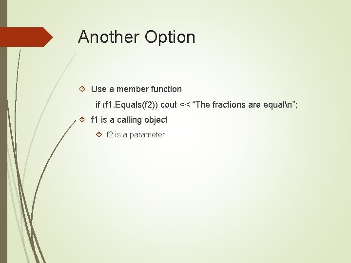 """Another Option Use a member function if (f 1. Equals(f 2)) cout << """"The"""