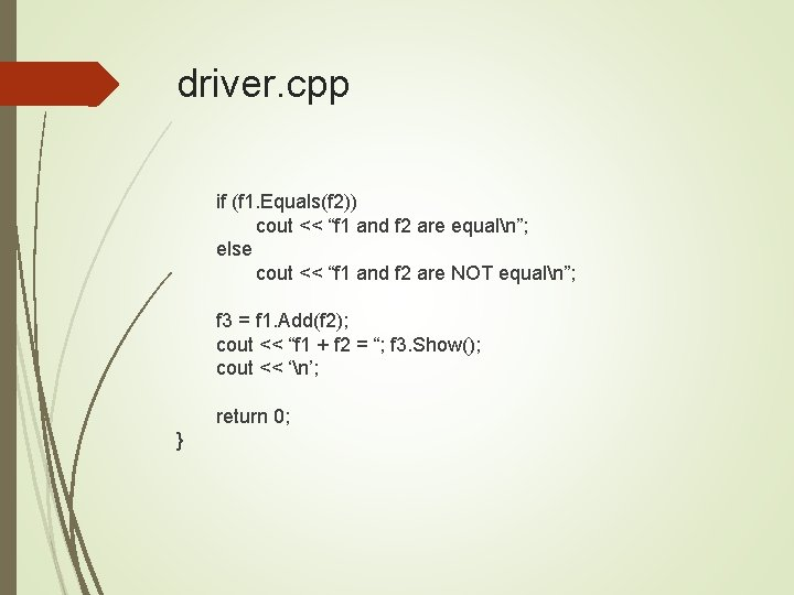 """driver. cpp if (f 1. Equals(f 2)) cout << """"f 1 and f 2"""