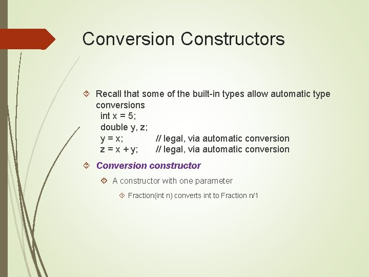 Conversion Constructors Recall that some of the built-in types allow automatic type conversions int