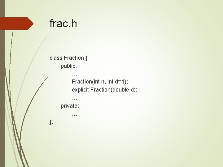 frac. h class Fraction { public: … Fraction(int n, int d=1); explicit Fraction(double d);