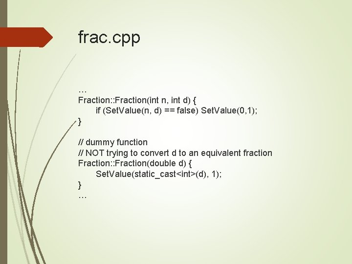 frac. cpp … Fraction: : Fraction(int n, int d) { if (Set. Value(n, d)
