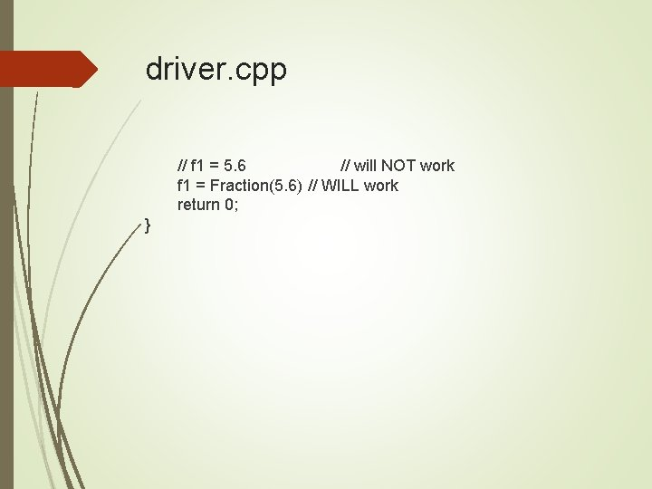 driver. cpp // f 1 = 5. 6 // will NOT work f 1