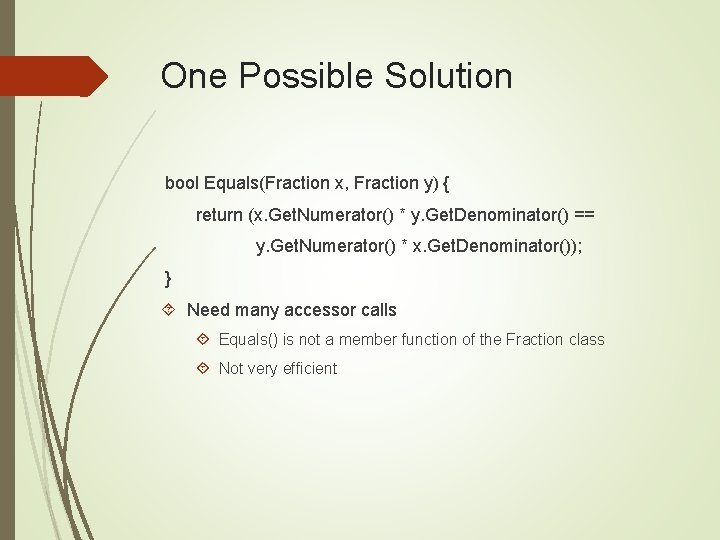 One Possible Solution bool Equals(Fraction x, Fraction y) { return (x. Get. Numerator() *