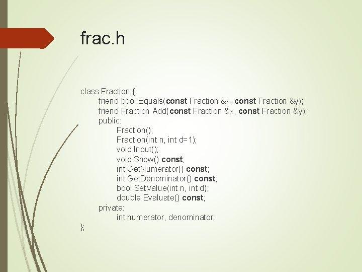 frac. h class Fraction { friend bool Equals(const Fraction &x, const Fraction &y); friend