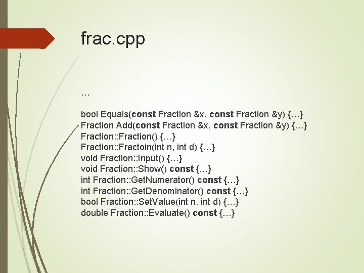 frac. cpp … bool Equals(const Fraction &x, const Fraction &y) {…} Fraction Add(const Fraction