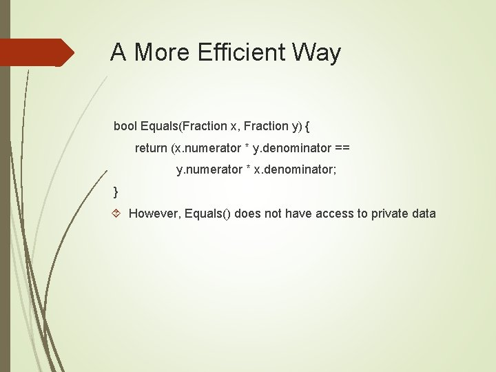 A More Efficient Way bool Equals(Fraction x, Fraction y) { return (x. numerator *