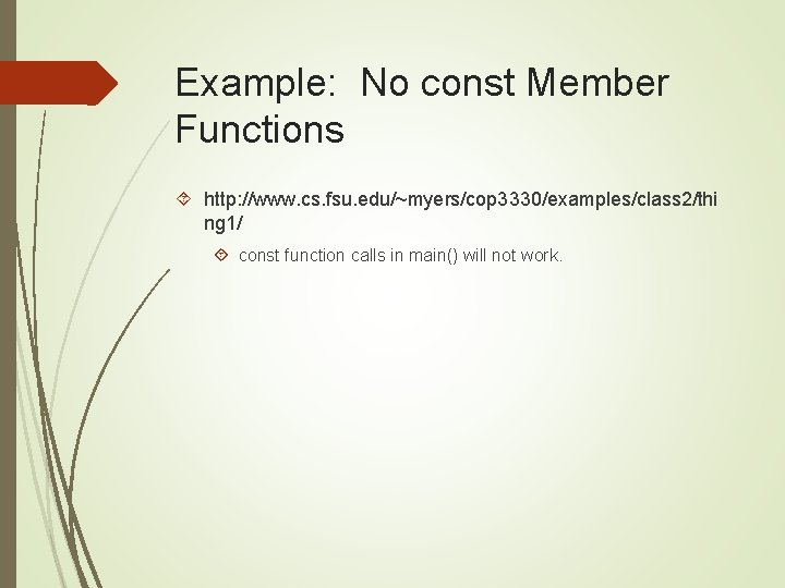 Example: No const Member Functions http: //www. cs. fsu. edu/~myers/cop 3330/examples/class 2/thi ng 1/
