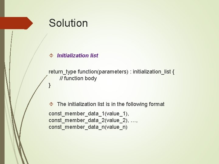 Solution Initialization list return_type function(parameters) : initialization_list { // function body } The initialization