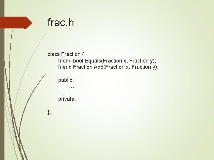 frac. h class Fraction { friend bool Equals(Fraction x, Fraction y); friend Fraction Add(Fraction