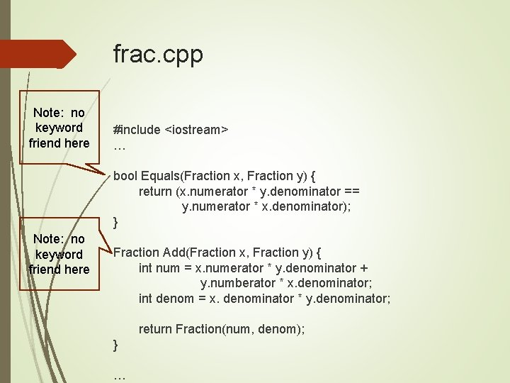 frac. cpp Note: no keyword friend here #include <iostream> … bool Equals(Fraction x, Fraction