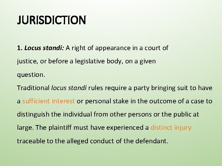 JURISDICTION 1. Locus standi: A right of appearance in a court of justice, or