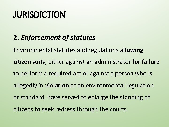 JURISDICTION 2. Enforcement of statutes Environmental statutes and regulations allowing citizen suits, either against