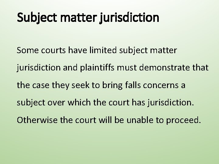 Subject matter jurisdiction Some courts have limited subject matter jurisdiction and plaintiffs must demonstrate