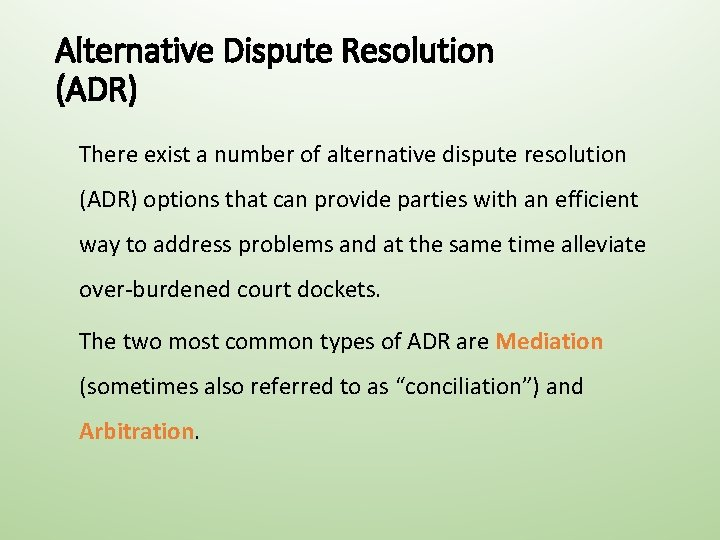 Alternative Dispute Resolution (ADR) There exist a number of alternative dispute resolution (ADR) options