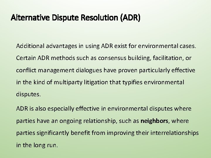 Alternative Dispute Resolution (ADR) Additional advantages in using ADR exist for environmental cases. Certain