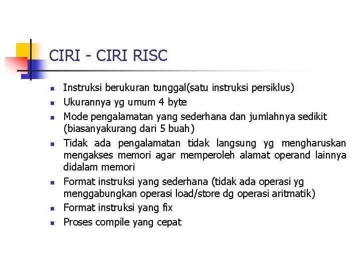 CIRI - CIRI RISC n n n n Instruksi berukuran tunggal(satu instruksi persiklus) Ukurannya
