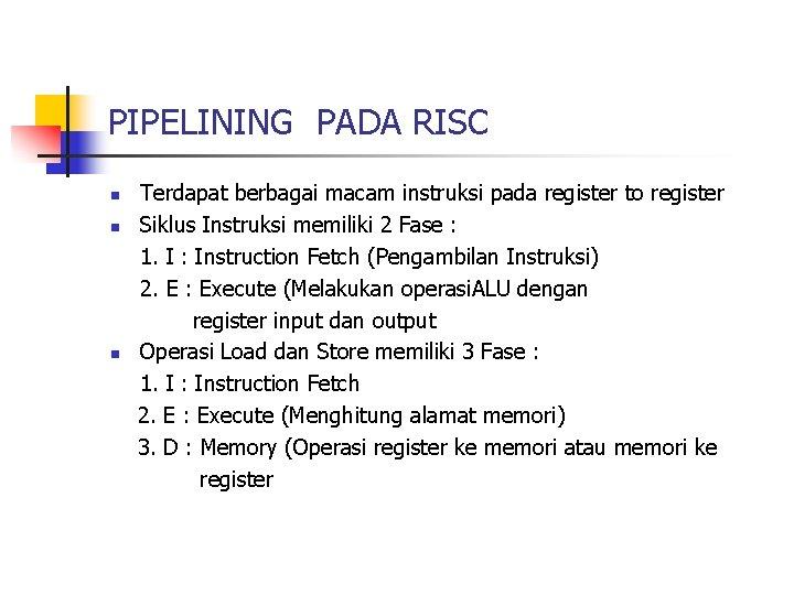 PIPELINING PADA RISC n n n Terdapat berbagai macam instruksi pada register to register