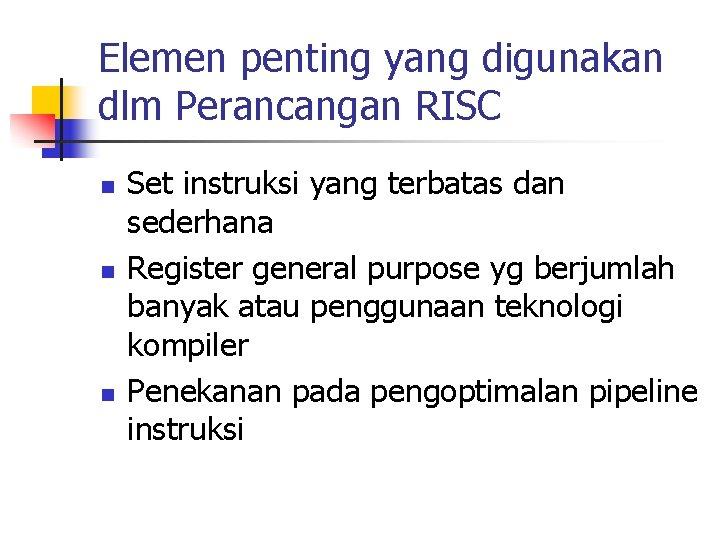 Elemen penting yang digunakan dlm Perancangan RISC n n n Set instruksi yang terbatas