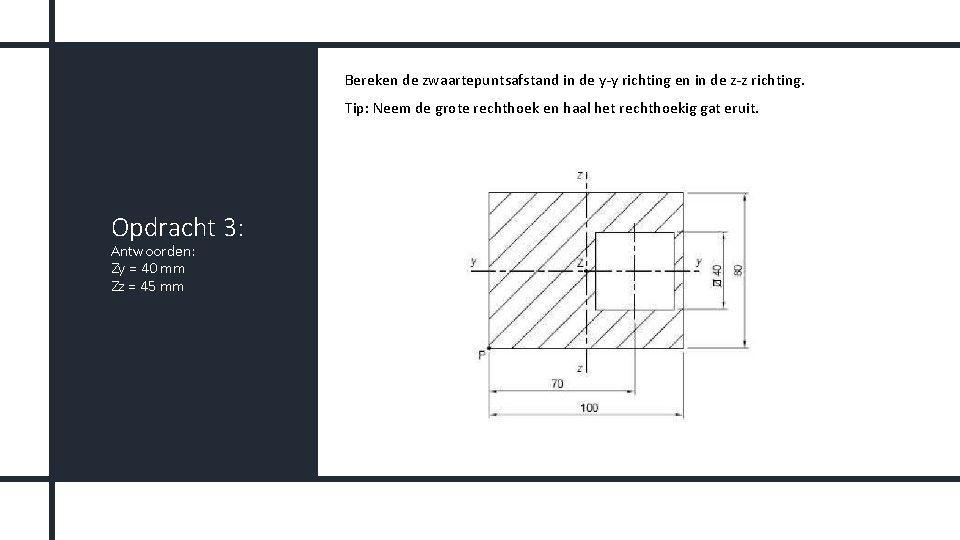 Bereken de zwaartepuntsafstand in de y-y richting en in de z-z richting. Tip: Neem