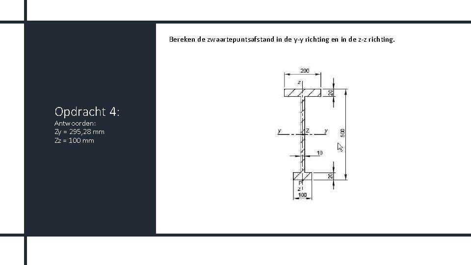 Bereken de zwaartepuntsafstand in de y-y richting en in de z-z richting. Opdracht 4:
