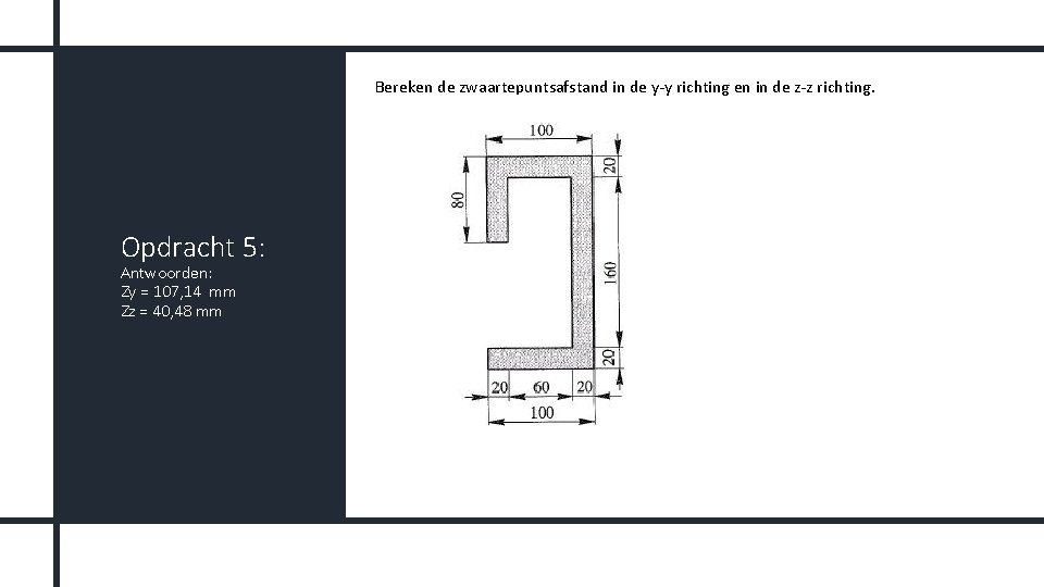 Bereken de zwaartepuntsafstand in de y-y richting en in de z-z richting. Opdracht 5: