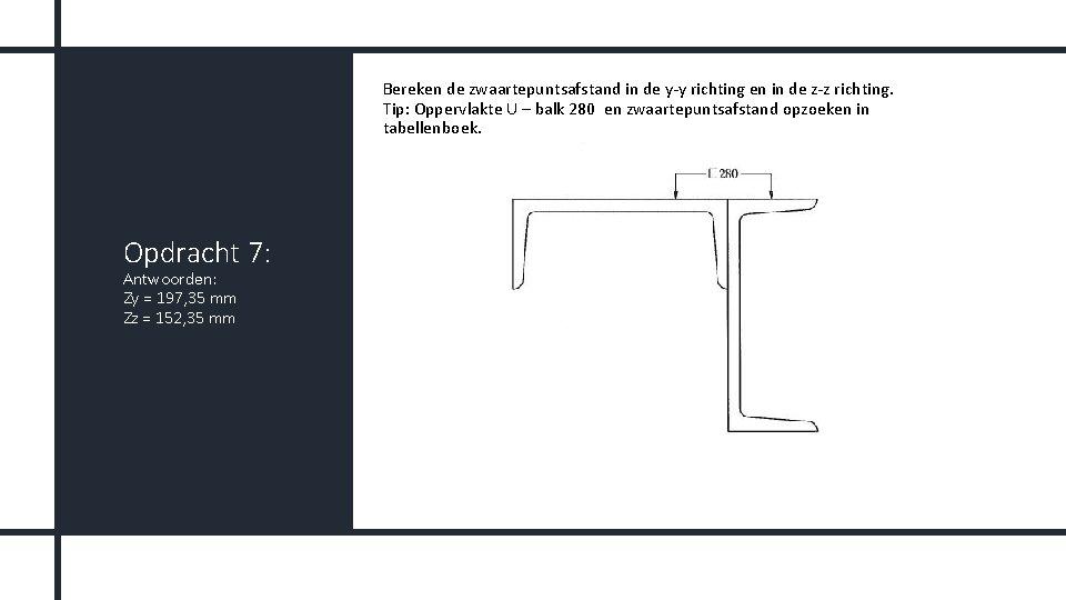 Bereken de zwaartepuntsafstand in de y-y richting en in de z-z richting. Tip: Oppervlakte
