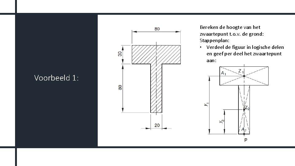 Bereken de hoogte van het zwaartepunt t. o. v. de grond: Stappenplan: • Verdeel