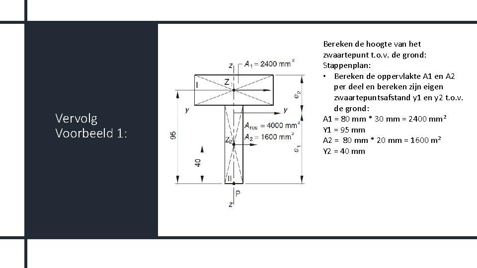 Vervolg Voorbeeld 1: Bereken de hoogte van het zwaartepunt t. o. v. de grond: