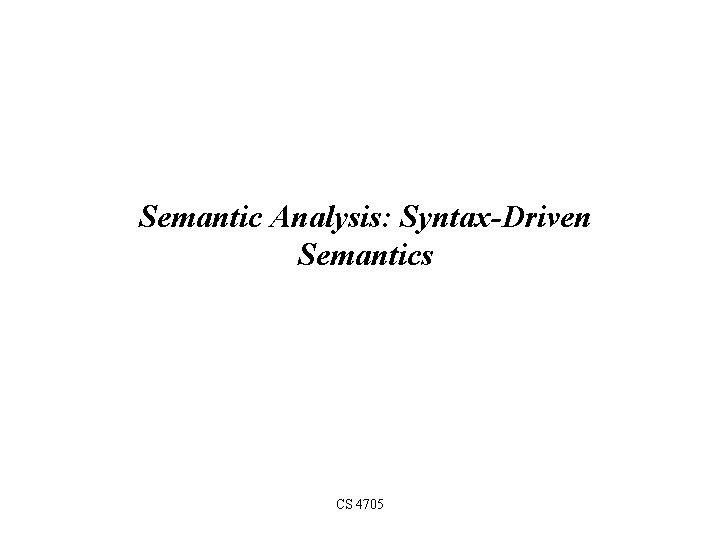 Semantic Analysis: Syntax-Driven Semantics CS 4705
