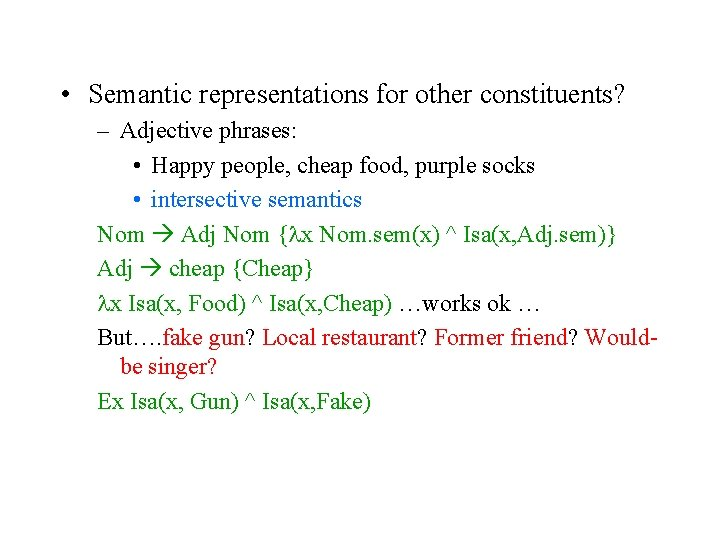 • Semantic representations for other constituents? – Adjective phrases: • Happy people, cheap