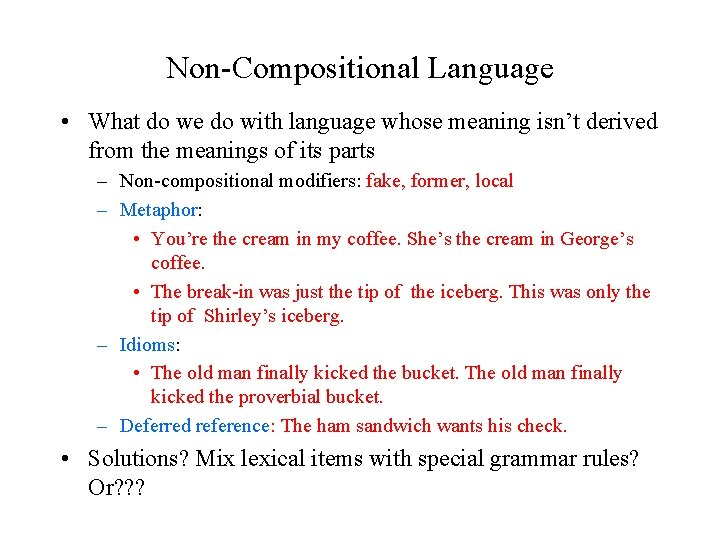 Non-Compositional Language • What do we do with language whose meaning isn't derived from