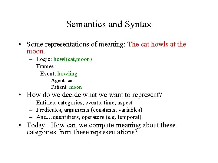 Semantics and Syntax • Some representations of meaning: The cat howls at the moon.