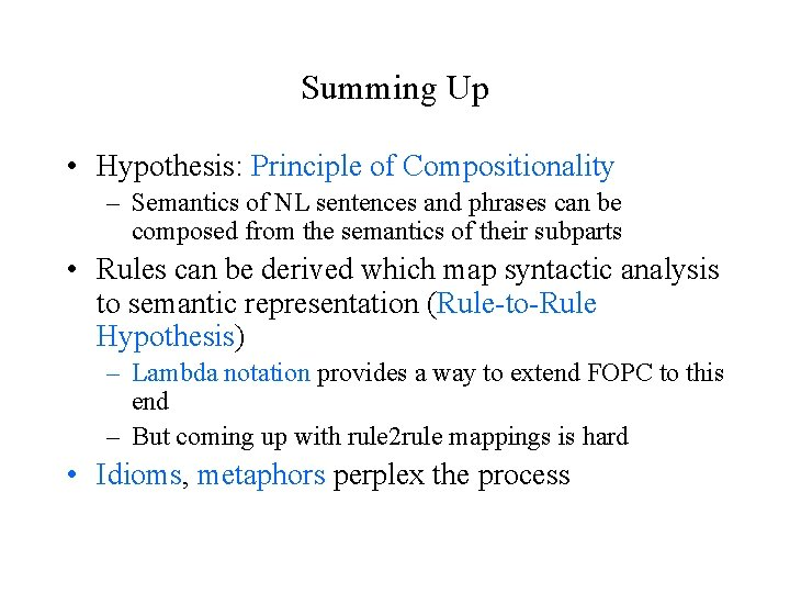Summing Up • Hypothesis: Principle of Compositionality – Semantics of NL sentences and phrases
