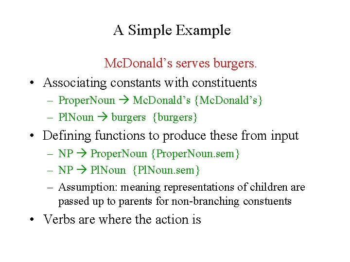 A Simple Example Mc. Donald's serves burgers. • Associating constants with constituents – Proper.