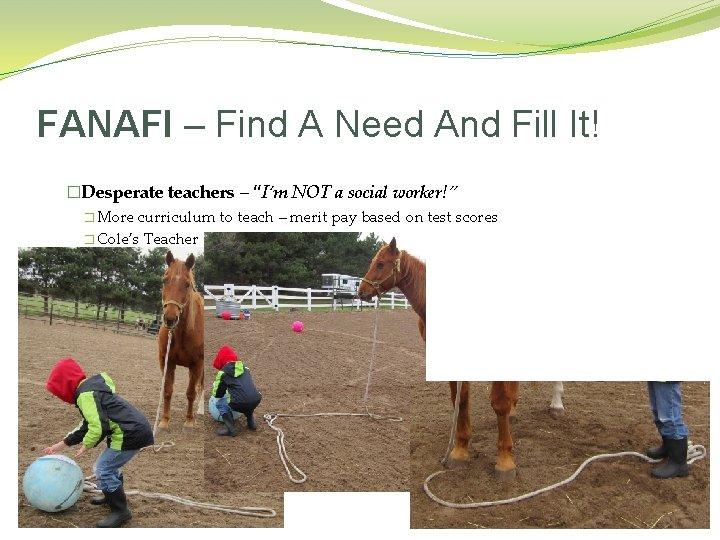 "FANAFI – Find A Need And Fill It! �Desperate teachers – ""I'm NOT a"