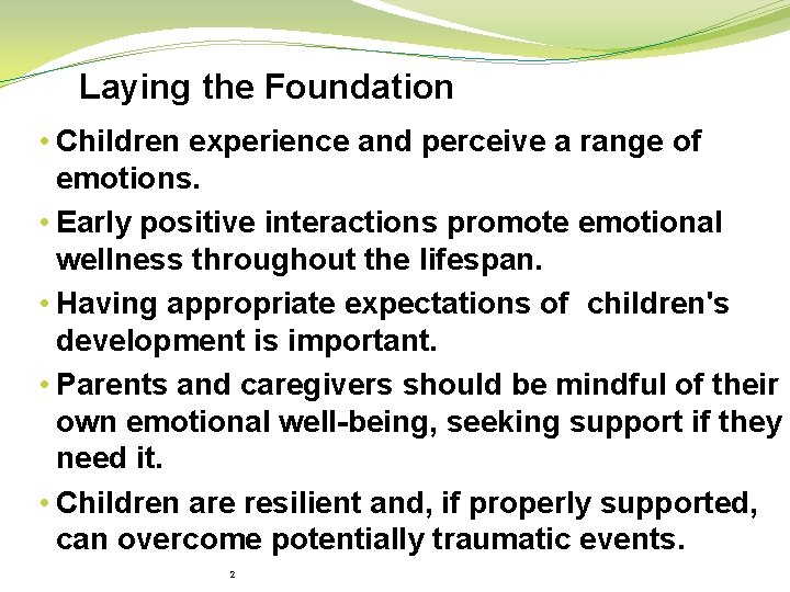 Laying the Foundation • Children experience and perceive a range of emotions. • Early