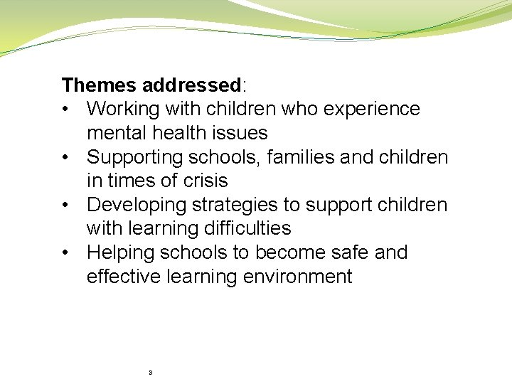 Themes addressed: • Working with children who experience mental health issues • Supporting schools,