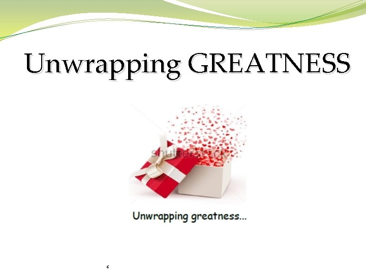 Unwrapping GREATNESS 6