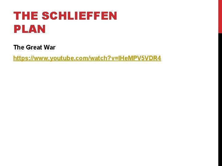 THE SCHLIEFFEN PLAN The Great War https: //www. youtube. com/watch? v=l. He. MPV 5