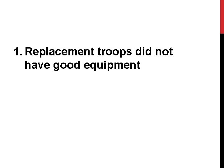 1. Replacement troops did not have good equipment