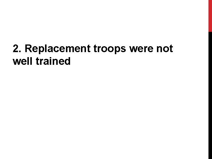 2. Replacement troops were not well trained