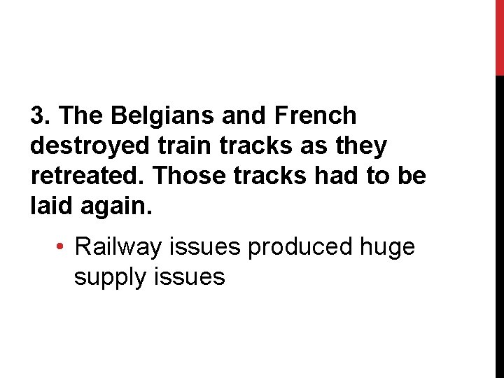 3. The Belgians and French destroyed train tracks as they retreated. Those tracks had