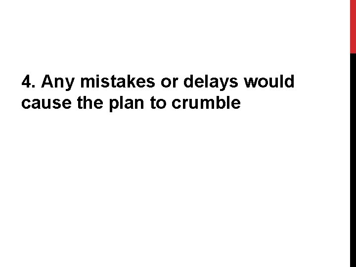 4. Any mistakes or delays would cause the plan to crumble