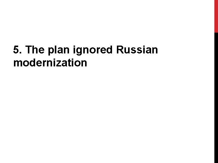 5. The plan ignored Russian modernization