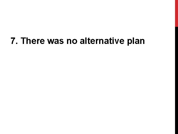 7. There was no alternative plan