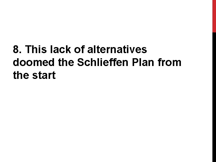 8. This lack of alternatives doomed the Schlieffen Plan from the start
