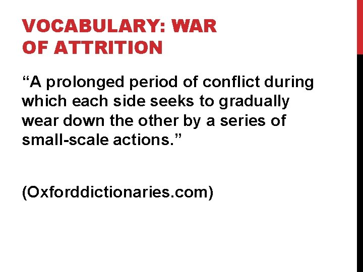 """VOCABULARY: WAR OF ATTRITION """"A prolonged period of conflict during which each side seeks"""