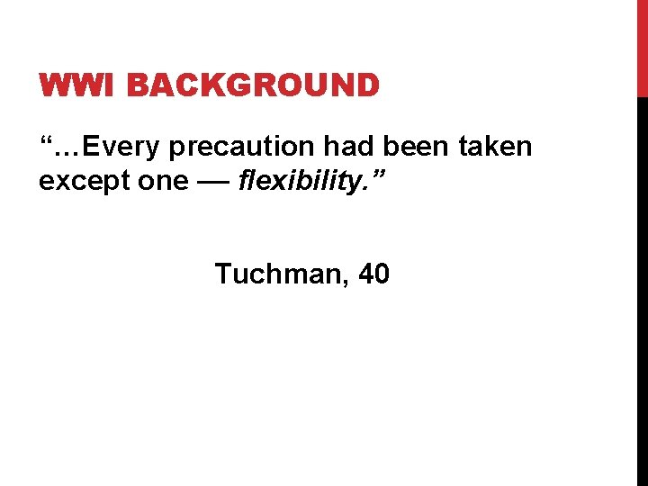 """WWI BACKGROUND """"…Every precaution had been taken except one –– flexibility. """" Tuchman, 40"""