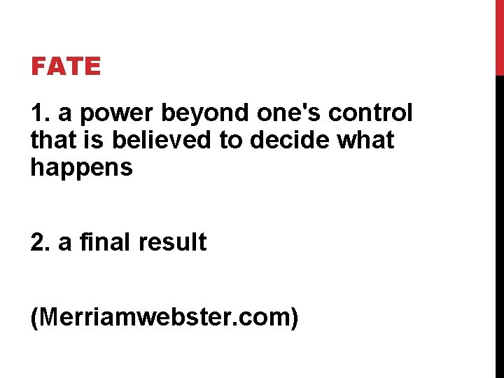 FATE 1. a power beyond one's control that is believed to decide what happens